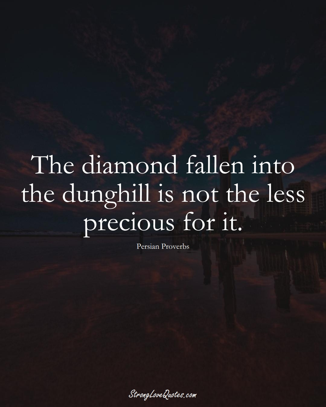 The diamond fallen into the dunghill is not the less precious for it. (Persian Sayings);  #aVarietyofCulturesSayings