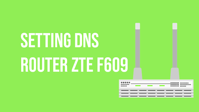 Setting DNS Router ZTE F609