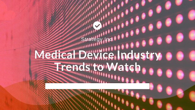 Medical Device Industry Trends To Watch