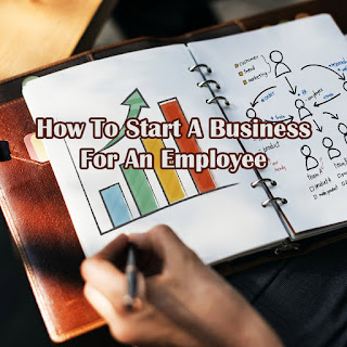 10 Tips On How To Start A Business For An Employee