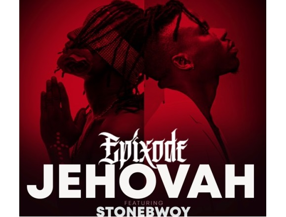Epixode ft. Stonebwoy – Jehovah (Mp3 Download)