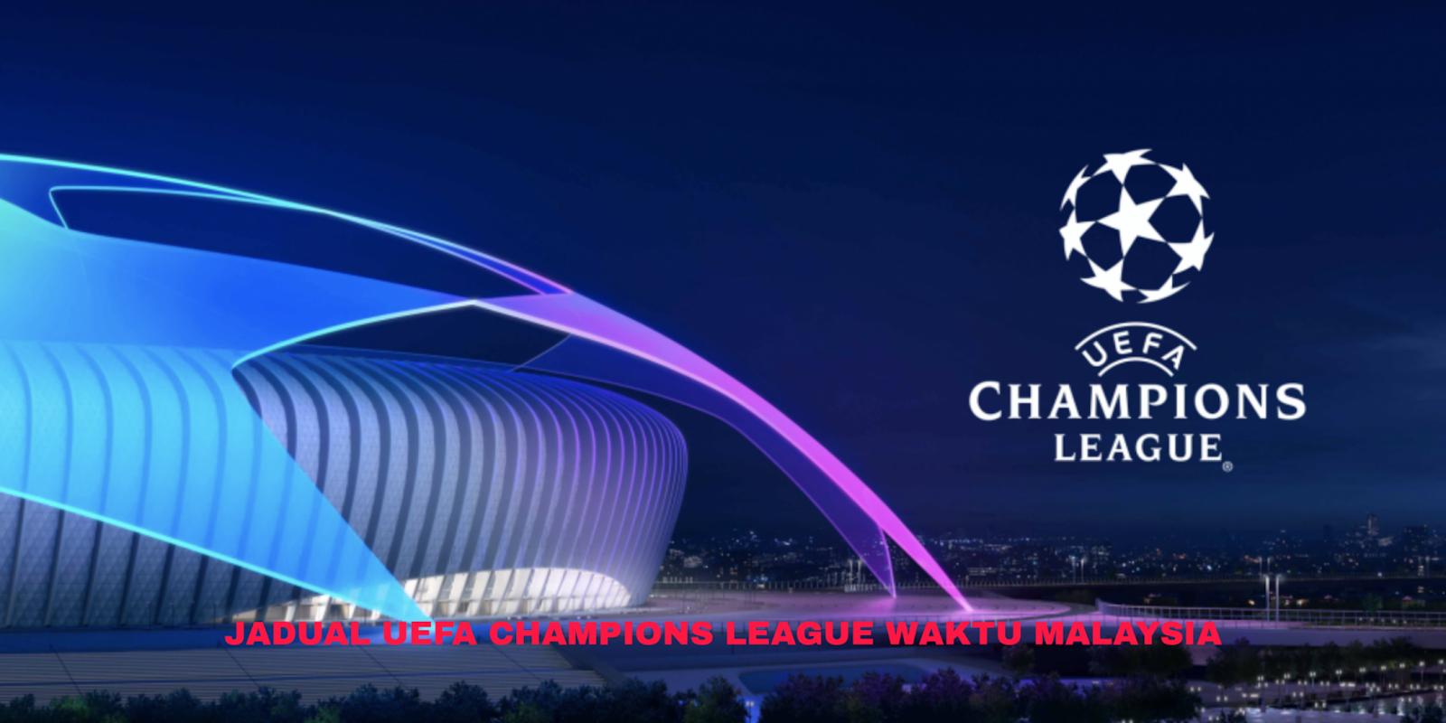 Jadual UEFA Champions League 2019/2020 Waktu Malaysia