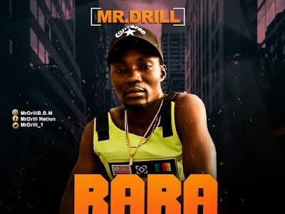 [Music] Mr Drill – Rara || naijamp3.com.ng
