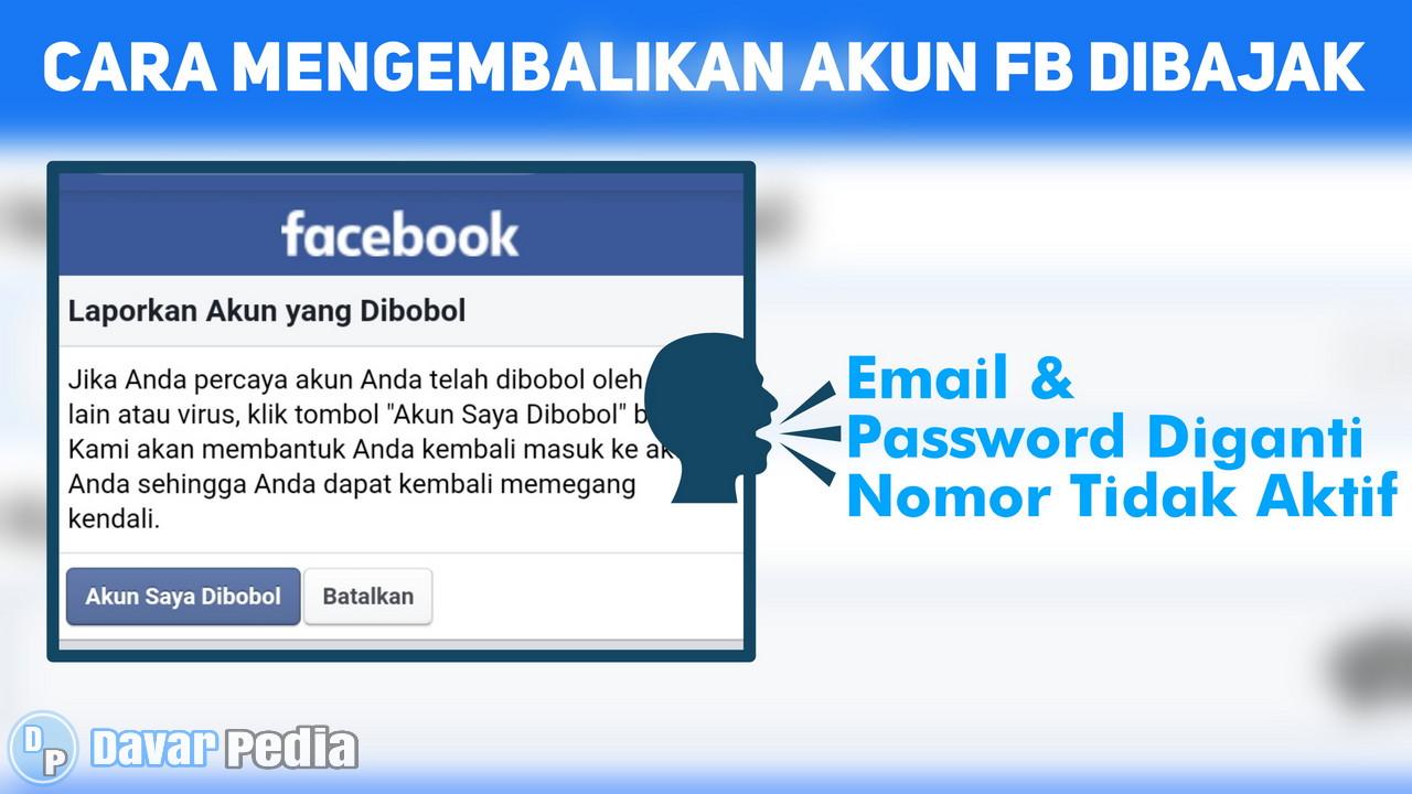 Cara Mengembalikan Akun FB yang Dibajak Email Kata Sandi Sudah Diganti No Hp Tidak Aktif Terbaru ...