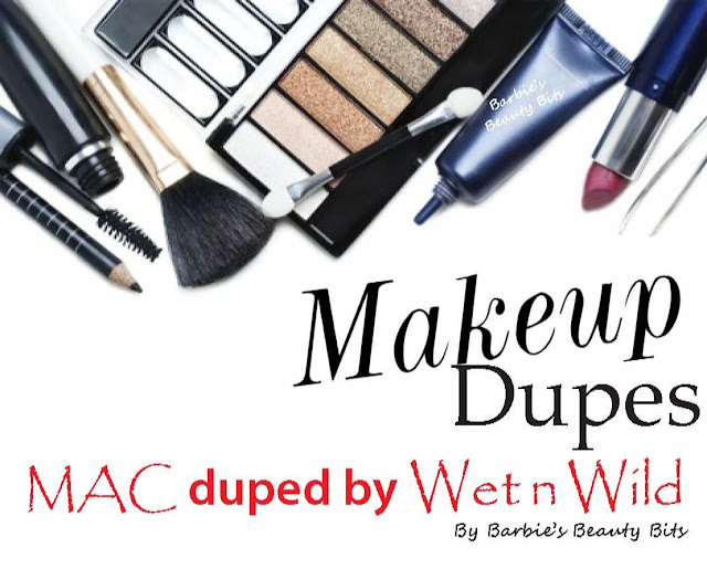 Makeup Dupes; MAC duped by Wet n Wild, by Barbie's Beauty Bits