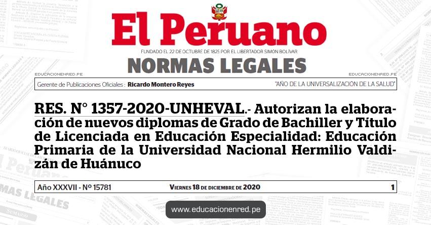 RES. N° 1357-2020-UNHEVAL.- Autorizan la elaboración de nuevos diplomas de Grado de Bachiller y Título de Licenciada en Educación Especialidad: Educación Primaria de la Universidad Nacional Hermilio Valdizán de Huánuco