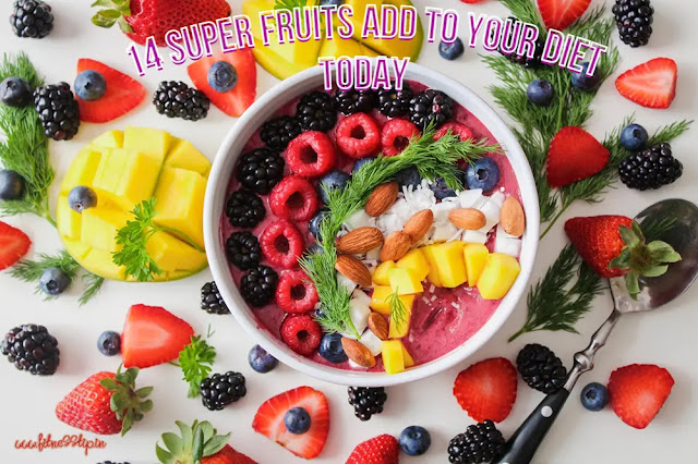 Super fruits add to your diet today