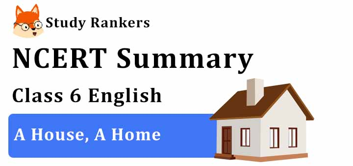 A House, A Home Class 6 English Summary