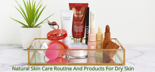 Natural Skin Care Routine And Products For Dry Skin