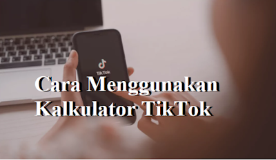 Cara Menggunakan Kalkulator TikTok