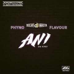 Deejay J Masta, Phyno & Flavour - Ani [ Dowloand Mp3]