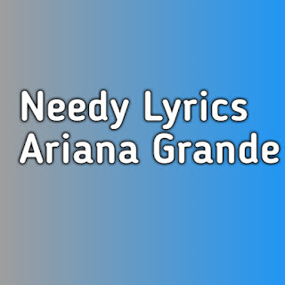 needy ariana grande lyrics