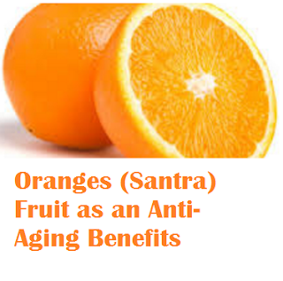 Health benefit of orange santra fruit Oranges (Santra) Fruit - Oranges (Santra) Fruit as an Anti- Aging Benefits