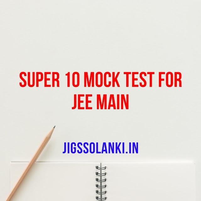 SUPER 10 MOCK TEST FOR JEE MAIN
