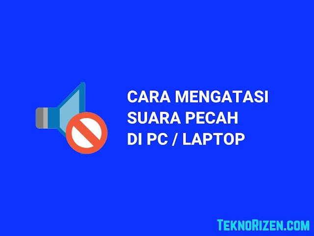 Cara Mengatasi Suara Speaker Pecah di Laptop/PC