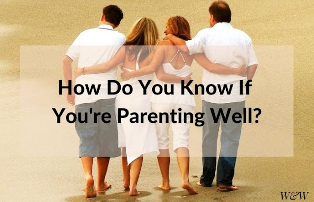 How do you know if you're parenting well? Who do we want our adult children to become?
