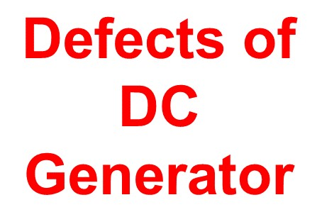 Defects of D.C Generator