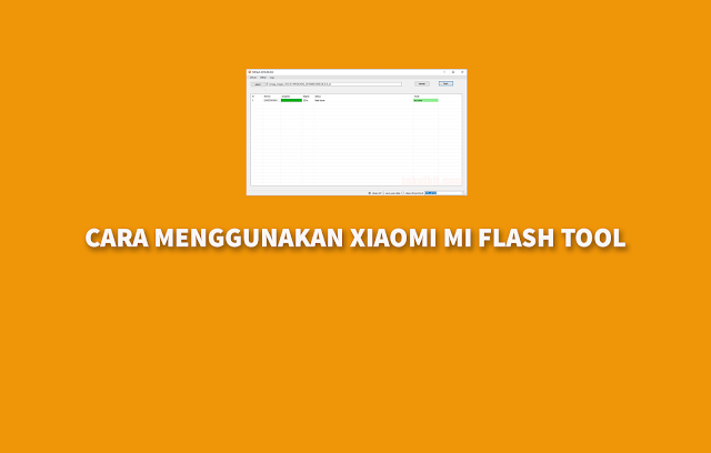 Cara Menggunakan Xiaomi Mi Flash Tool