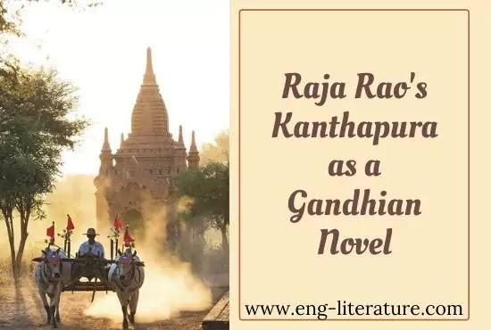 Raja Rao's Kanthapura as a Gandhian Novel or Kanthapura as a Political Novel or Nationalism in Kanthapura
