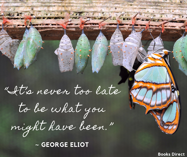 """""""It's never too late to be what you might have been."""" ~ George Eliot"""