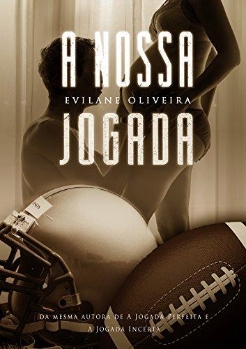 A Nossa Jogada (Série Touchdown Livro 3) - Evilane Oliveira