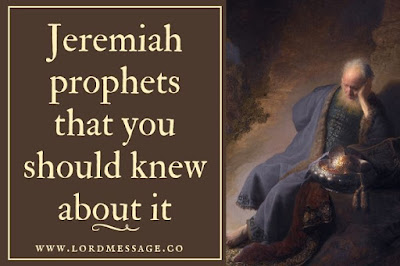 Jeremiah prophets that you should knew about it