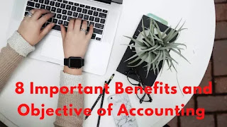 8 Important Benefits and Objective of Accounting