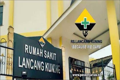 Lowongan Kerja Pekanbaru:  Rumah Sakit Lancang Kuning Februari 2021