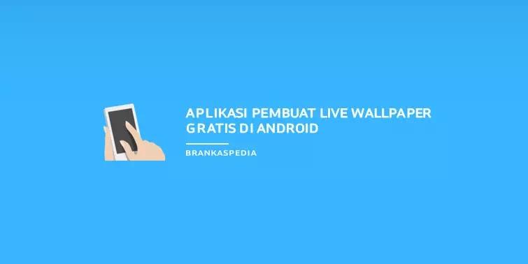 Aplikasi Pembuat Live Wallpaper Gratis di Android