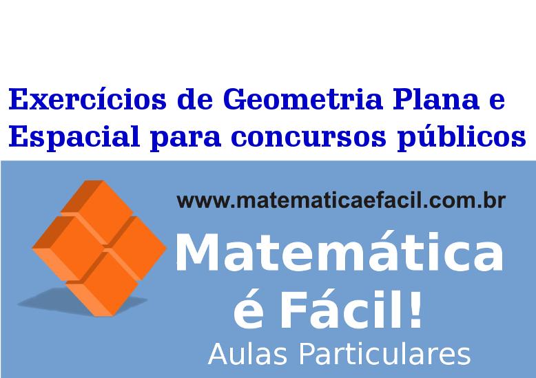 Exercícios de Geometria Plana e Espacial para concursos públicos