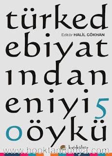 Halil Gökhan (Editör) - Türk Edebiyatından En İyi 50 Öykü