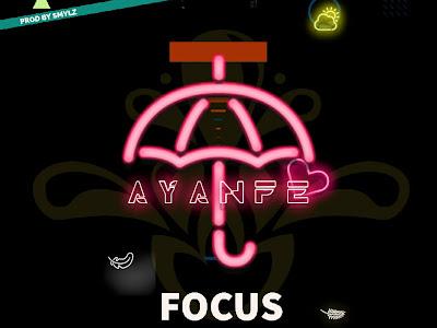DOWNLOAD MP3: Ayanfe - Focus (Prod. By Smylz)
