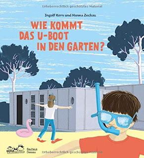 Kinderbuch über Bauhaus-Architektur, ab 8 Jahre: Ingolf Kern, Jutta Stein - Wie kommt das U-Boot in den Garten?