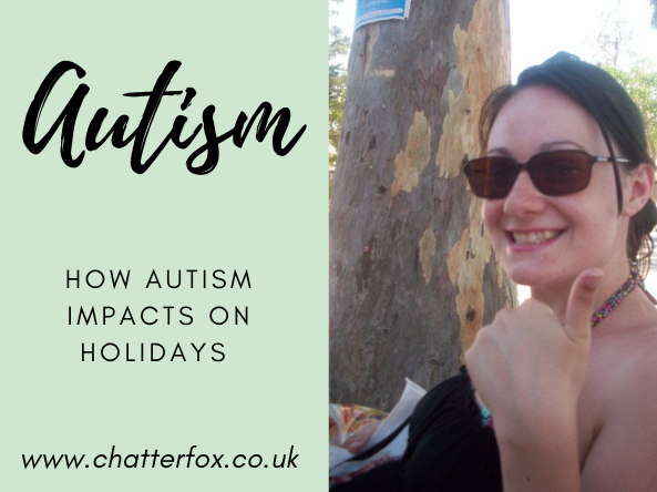 Image shows a woman dressed in hot weather clothing with her thumbs up. Alongside the image is a title that reads Autism how autism impacts on holidays www.chatterfox.co.uk