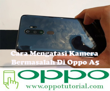 Cara Mengatasi Kamera Bermasalah Di Oppo A5