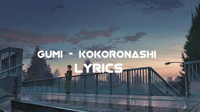 Lirik Lagu Kokoronashi [ Gumi ] & Terjemahan Lengkap
