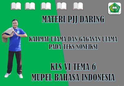 Materi Bahasa Indonesia Kelas VI Tema 6 Subtema 2 - Kalimat Utama dan Gagasan Utama pada Teks Nonfiksi