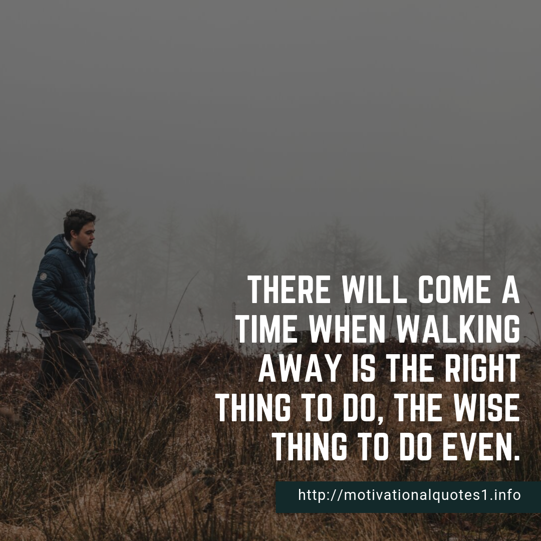 hd-images-of-walking-away-quotes, Walking-Away-Quotes-for-Relationship, Quotes-about-walking-away, Walking-Away-Quotes-for-Relationship, Walking-away-quotes-images, Walking-away-quotes