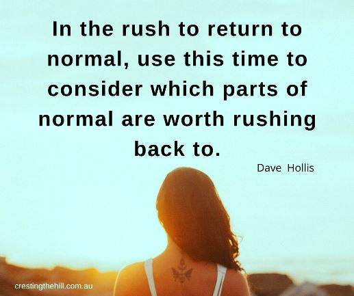 In the rush to return to normal, use this time to consider which parts of normal are worth rushing back to. Dave Hollis #lifequotes