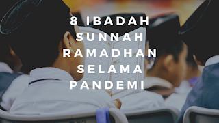 8 Ibadah Sunnah Ramadan selama pandemi