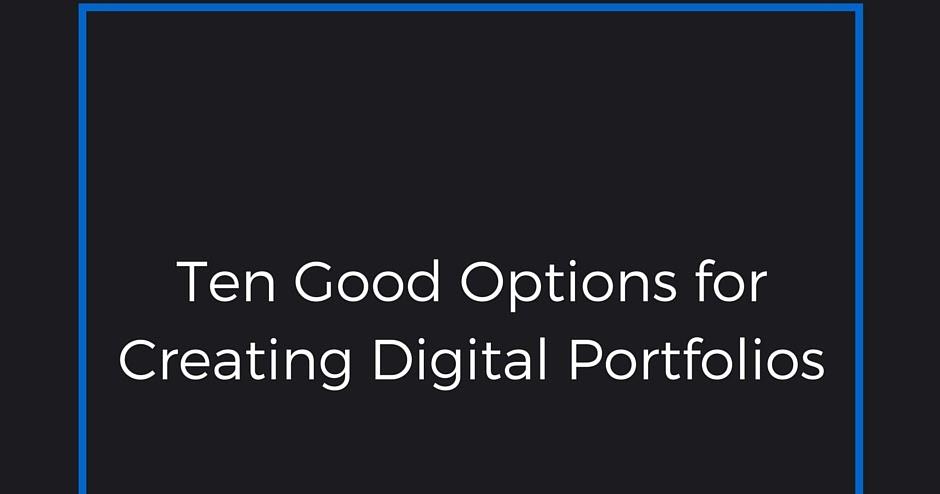 10 Good Options for Creating Digital Portfolios - A PDF Handout