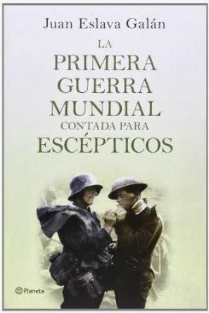 La primera guerra mundial contada para escépticos, de Juan Eslava Galán