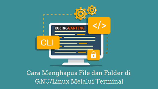 Cara Menghapus File dan Folder di GNU/Linux Melalui Terminal
