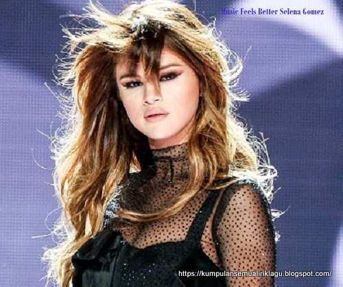 Music Feels Better Selena Gomez