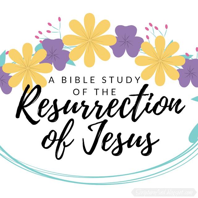 A free printable Bible study of the Resurrection of Jesus | scriptureand.blogspot.com