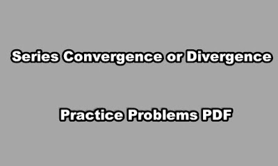 Series Convergence or Divergence Practice Problems PDF.