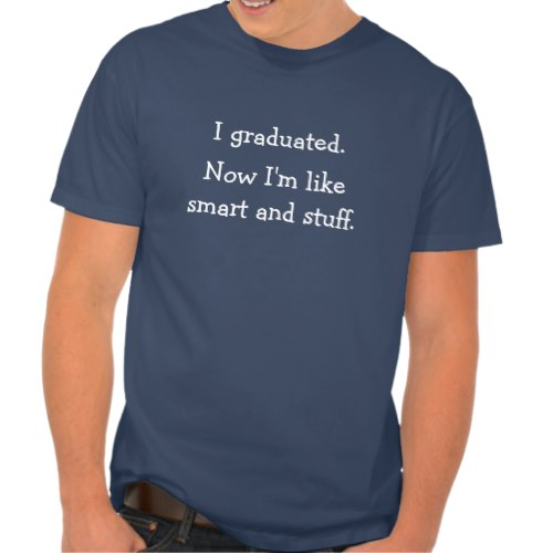 I Graduated. Now I'm Like.. | Funny Graduation T-Shirt