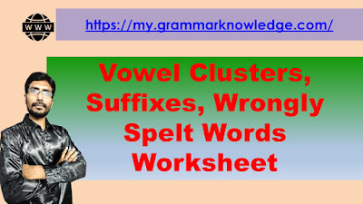 Vowel Clusters, Suffixes, Wrongly Spelt Words Worksheet