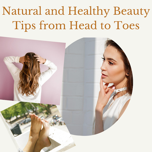Some Natural and Healthy Beauty Tips From Head to Toe