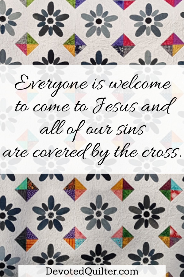 Everyone is welcome to come to Jesus | DevotedQuilter.com